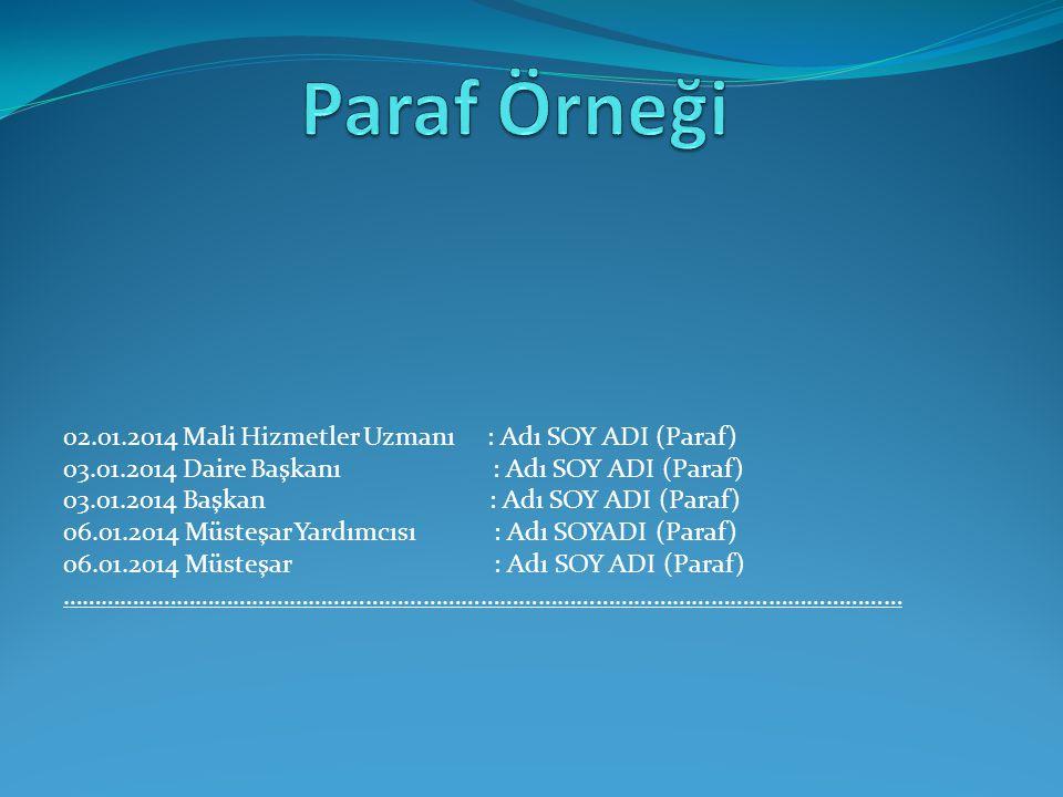 02.01.2014 Mali Hizmetler Uzmanı : Adı SOY ADI (Paraf) 03.01.2014 Daire Başkanı : Adı SOY ADI (Paraf) 03.01.2014 Başkan : Adı SOY ADI (Paraf) 06.01.20