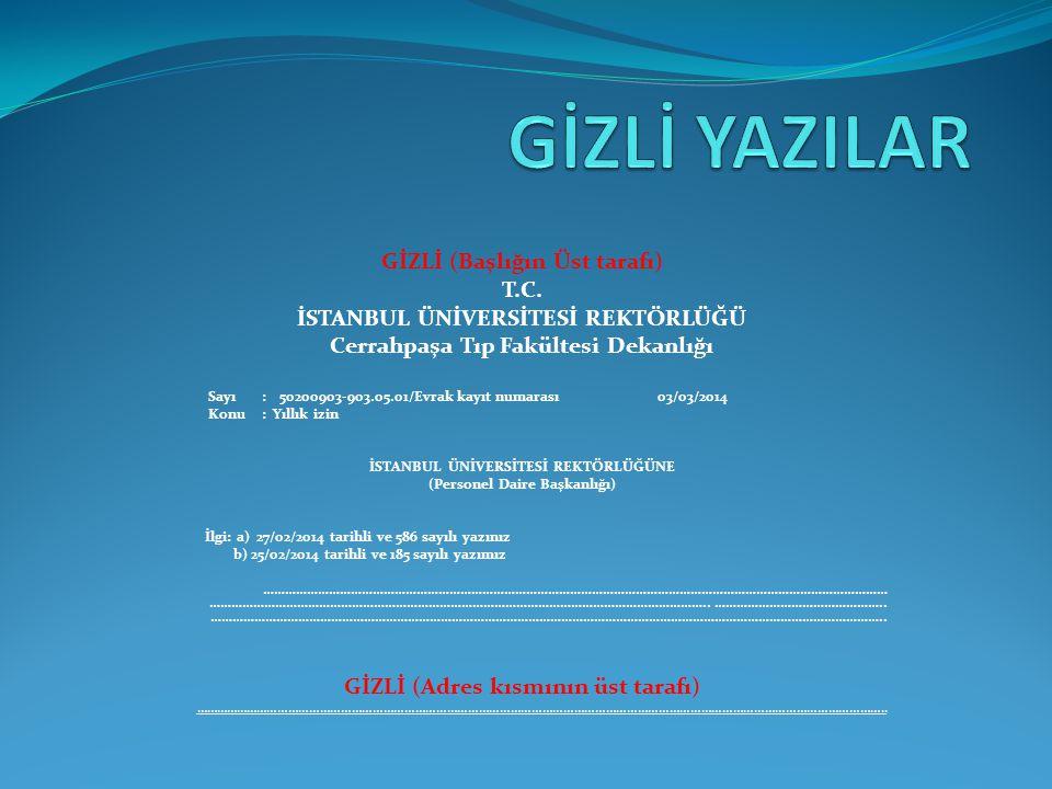 GİZLİ (Başlığın Üst tarafı) T.C. İSTANBUL ÜNİVERSİTESİ REKTÖRLÜĞÜ Cerrahpaşa Tıp Fakültesi Dekanlığı Sayı: 50200903-903.05.01/Evrak kayıt numarası 03/