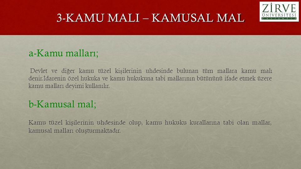 3-KAMU MALI – KAMUSAL MAL a-Kamu malları; Devlet ve di ğ er kamu tüzel ki ş ilerinin uhdesinde bulunan tüm mallara kamu malı denir. İ darenin özel huk