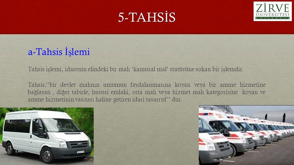 5-TAHS İ S a-Tahsis İş lemi Tahsis i ş lemi, idarenin elindeki bir malı 'kamusal mal' statüsüne sokan bir i ş lemdir.