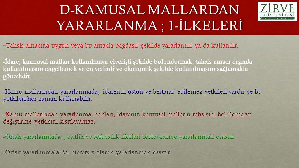 D-KAMUSAL MALLARDAN YARARLANMA ; 1- İ LKELER İ - Tahsis amacına uygun veya bu amaçla ba ğ da ş ır ş ekilde yararlanılır ya da kullanılır. - İ dare, ka