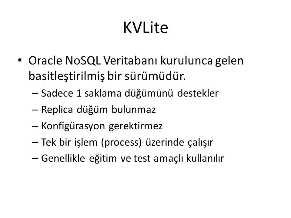 KVLite Oracle NoSQL Veritabanı kurulunca gelen basitleştirilmiş bir sürümüdür. – Sadece 1 saklama düğümünü destekler – Replica düğüm bulunmaz – Konfig
