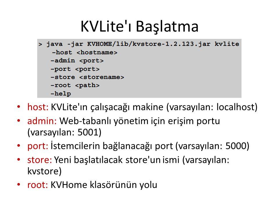 KVLite'ı Başlatma host: KVLite'ın çalışacağı makine (varsayılan: localhost) admin: Web-tabanlı yönetim için erişim portu (varsayılan: 5001) port: İste
