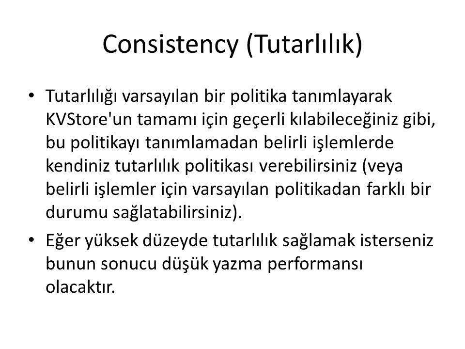 Consistency (Tutarlılık) Tutarlılığı varsayılan bir politika tanımlayarak KVStore'un tamamı için geçerli kılabileceğiniz gibi, bu politikayı tanımlama