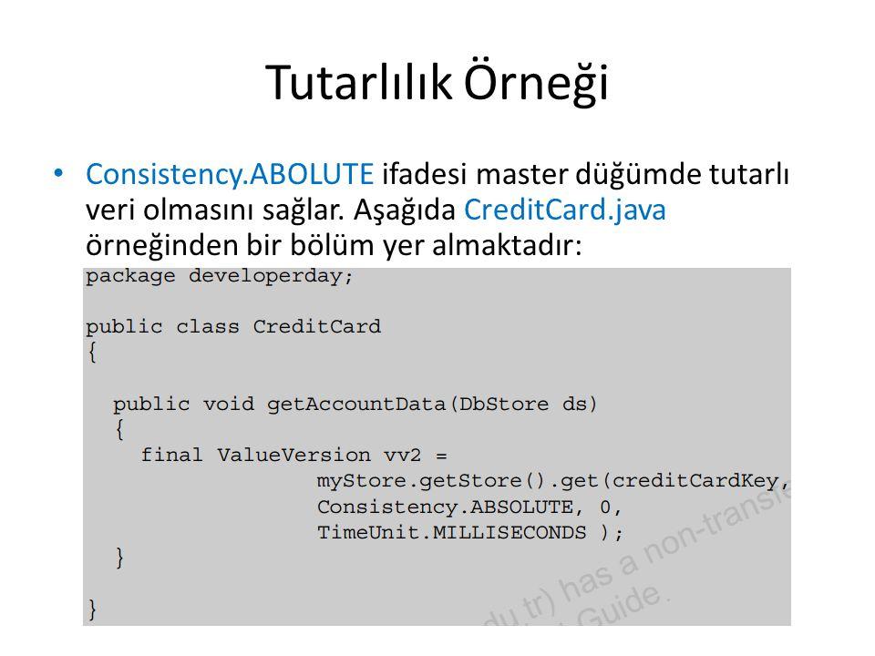 Tutarlılık Örneği Consistency.ABOLUTE ifadesi master düğümde tutarlı veri olmasını sağlar. Aşağıda CreditCard.java örneğinden bir bölüm yer almaktadır