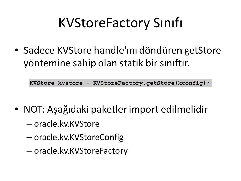 KVStoreFactory Sınıfı Sadece KVStore handle'ını döndüren getStore yöntemine sahip olan statik bir sınıftır. NOT: Aşağıdaki paketler import edilmelidir