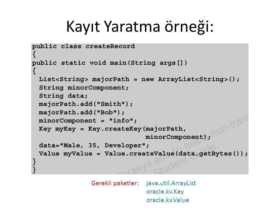 Kayıt Yaratma örneği: java.util.ArrayList oracle.kv.Key oracle.kv.Value Gerekli paketler: