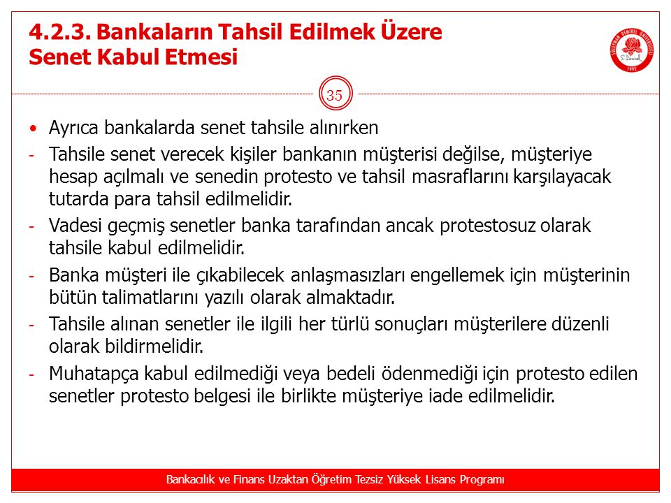4.2.3. Bankaların Tahsil Edilmek Üzere Senet Kabul Etmesi Ayrıca bankalarda senet tahsile alınırken - Tahsile senet verecek kişiler bankanın müşterisi