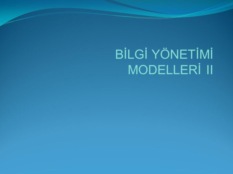 BİLGİ YÖNETİMİ MODELLERİ II