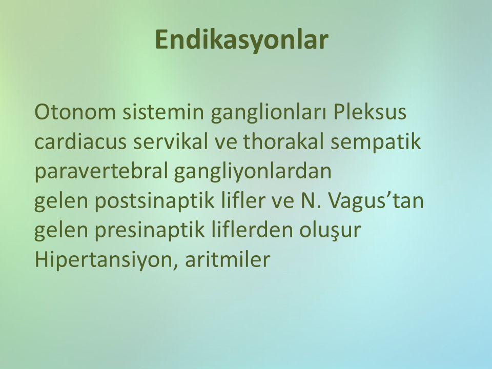 Endikasyonlar Otonom sistemin ganglionları Pleksus cardiacus servikal ve thorakal sempatik paravertebral gangliyonlardan gelen postsinaptik lifler ve