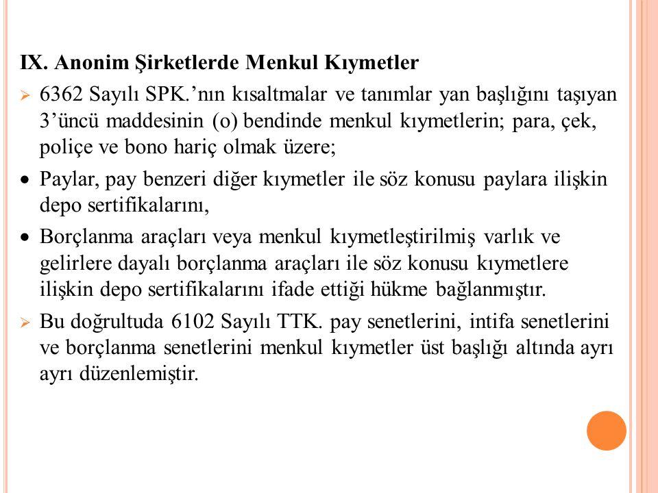 IX. Anonim Şirketlerde Menkul Kıymetler  6362 Sayılı SPK.'nın kısaltmalar ve tanımlar yan başlığını taşıyan 3'üncü maddesinin (o) bendinde menkul kıy