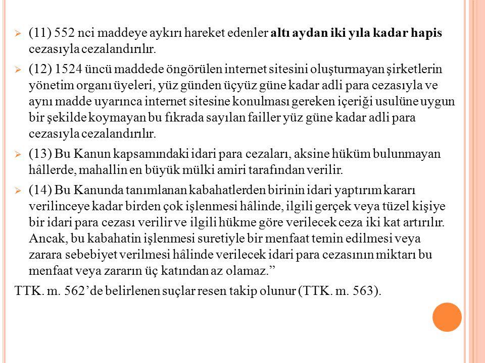  (11) 552 nci maddeye aykırı hareket edenler altı aydan iki yıla kadar hapis cezasıyla cezalandırılır.  (12) 1524 üncü maddede öngörülen internet si