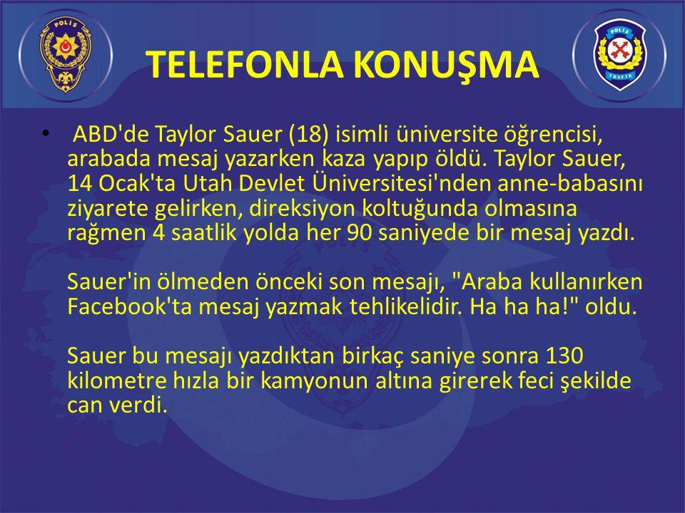 TELEFONLA KONUŞMA ABD de Taylor Sauer (18) isimli üniversite öğrencisi, arabada mesaj yazarken kaza yapıp öldü.