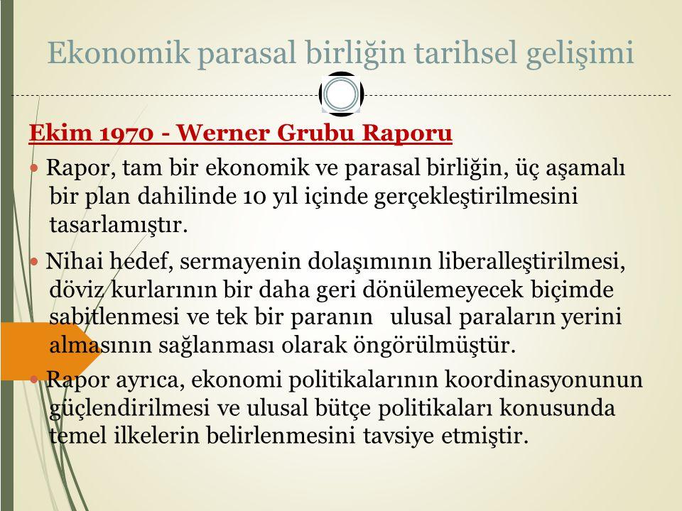 Ekonomik parasal birliğin tarihsel gelişimi Ekim 1970 - Werner Grubu Raporu Rapor, tam bir ekonomik ve parasal birliğin, üç aşamalı bir plan dahilinde