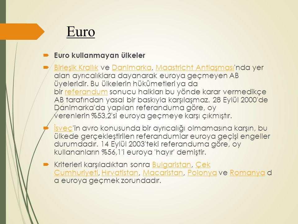 Euro  Euro kullanmayan ülkeler  Birleşik Krallık ve Danimarka, Maastricht Antlaşması'nda yer alan ayrıcalıklara dayanarak euroya geçmeyen AB üyeleri