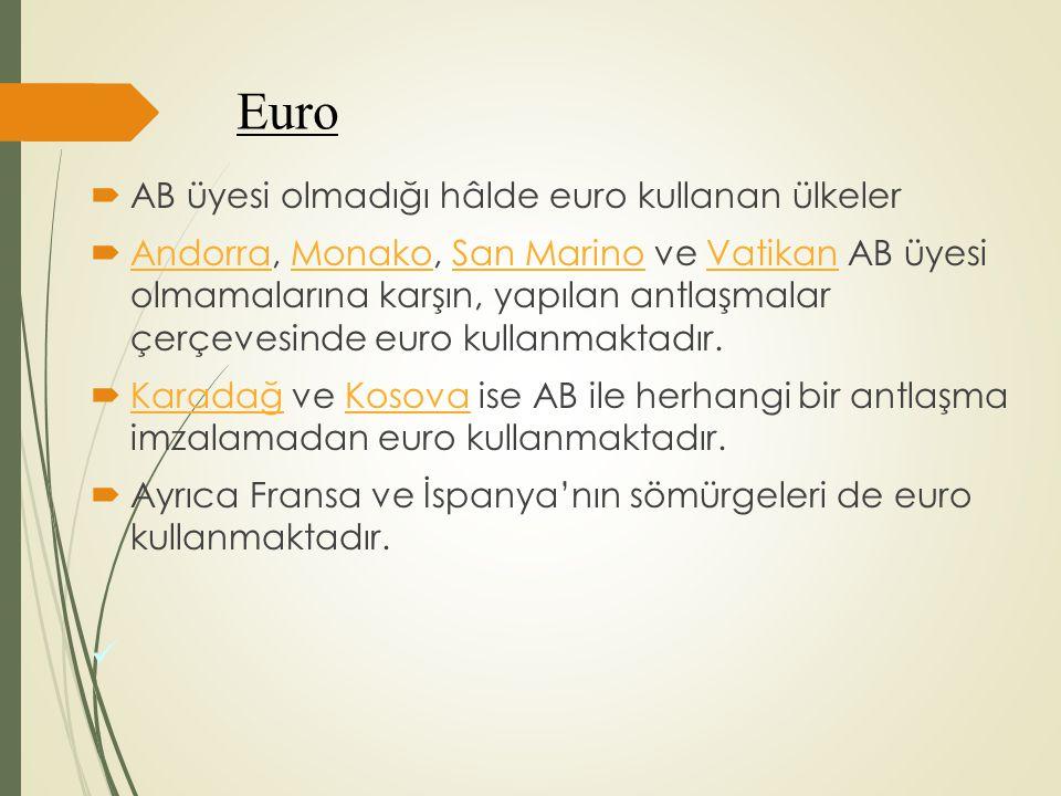 Euro  AB üyesi olmadığı hâlde euro kullanan ülkeler  Andorra, Monako, San Marino ve Vatikan AB üyesi olmamalarına karşın, yapılan antlaşmalar çerçev