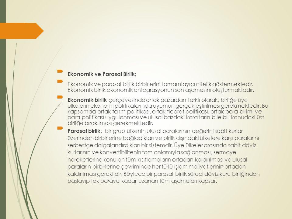  Ekonomik ve Parasal Birlik:  Ekonomik ve parasal birlik birbirlerini tamamlayıcı nitelik göstermektedir. Ekonomik birlik ekonomik entegrasyonun son