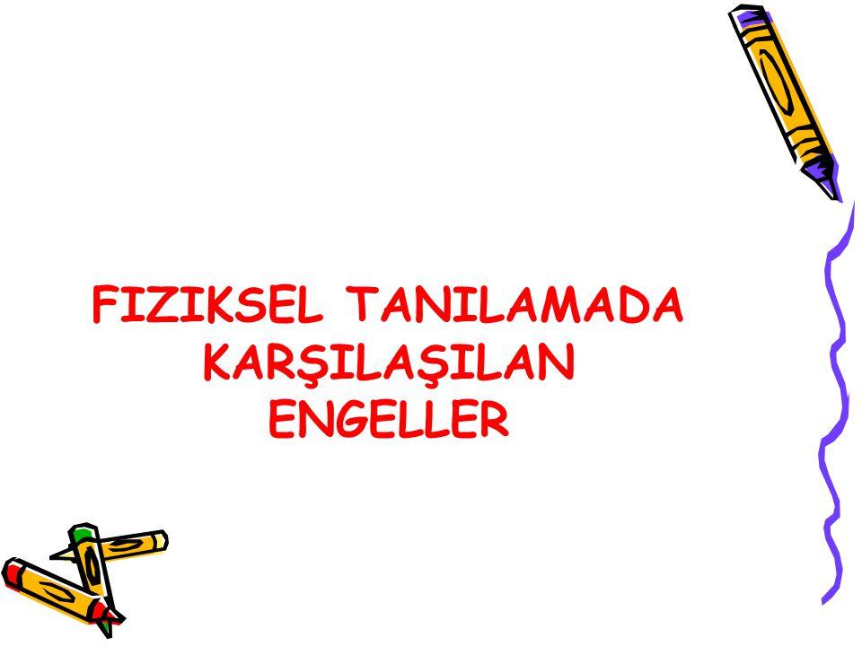 FIZIKSEL TANILAMADA KARŞILAŞILAN ENGELLER