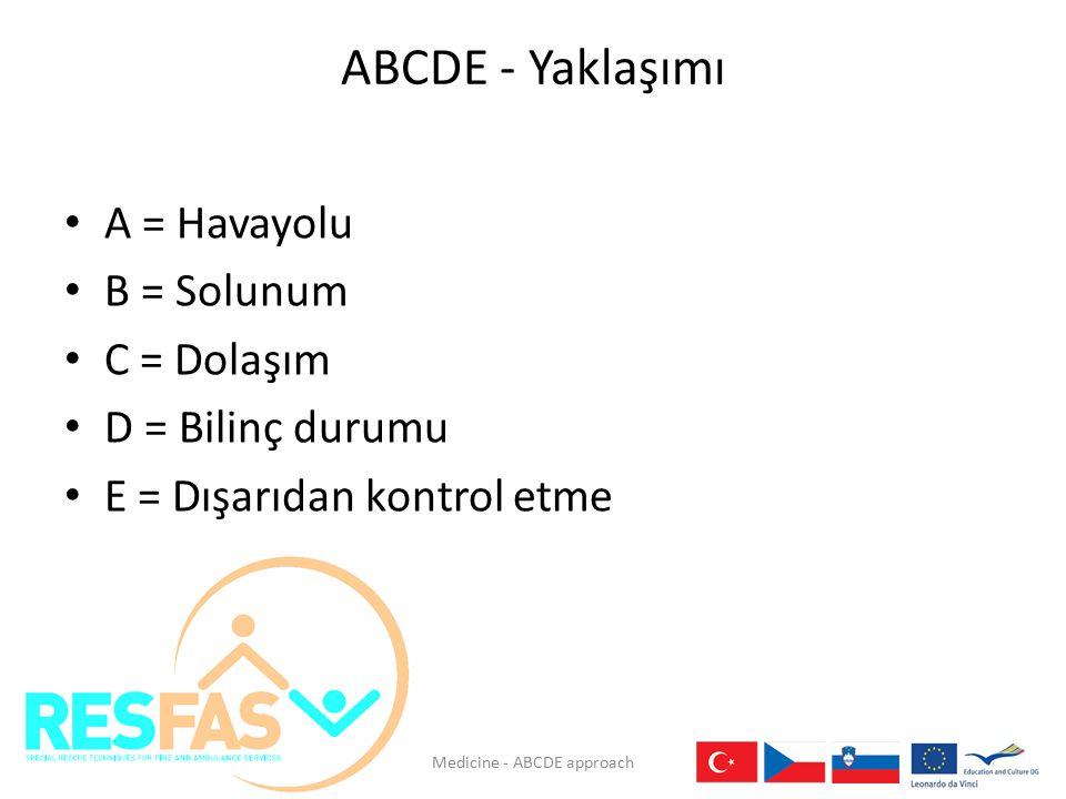 ABCDE - Yaklaşımı A = Havayolu B = Solunum C = Dolaşım D = Bilinç durumu E = Dışarıdan kontrol etme Medicine - ABCDE approach