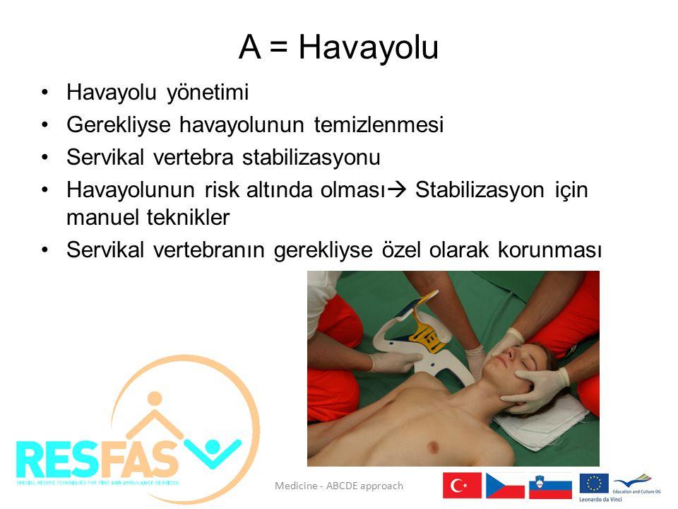 A = Havayolu Havayolu yönetimi Gerekliyse havayolunun temizlenmesi Servikal vertebra stabilizasyonu Havayolunun risk altında olması  Stabilizasyon iç