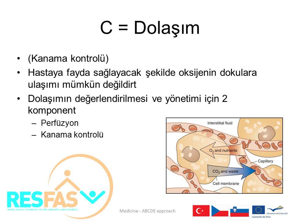 C = Dolaşım (Kanama kontrolü) Hastaya fayda sağlayacak şekilde oksijenin dokulara ulaşımı mümkün değildirt Dolaşımın değerlendirilmesi ve yönetimi içi