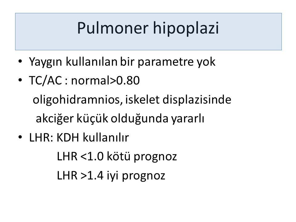 Pulmoner hipoplazi Yaygın kullanılan bir parametre yok TC/AC : normal>0.80 oligohidramnios, iskelet displazisinde akciğer küçük olduğunda yararlı LHR: