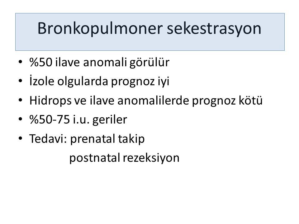 Bronkopulmoner sekestrasyon %50 ilave anomali görülür İzole olgularda prognoz iyi Hidrops ve ilave anomalilerde prognoz kötü %50-75 i.u. geriler Tedav