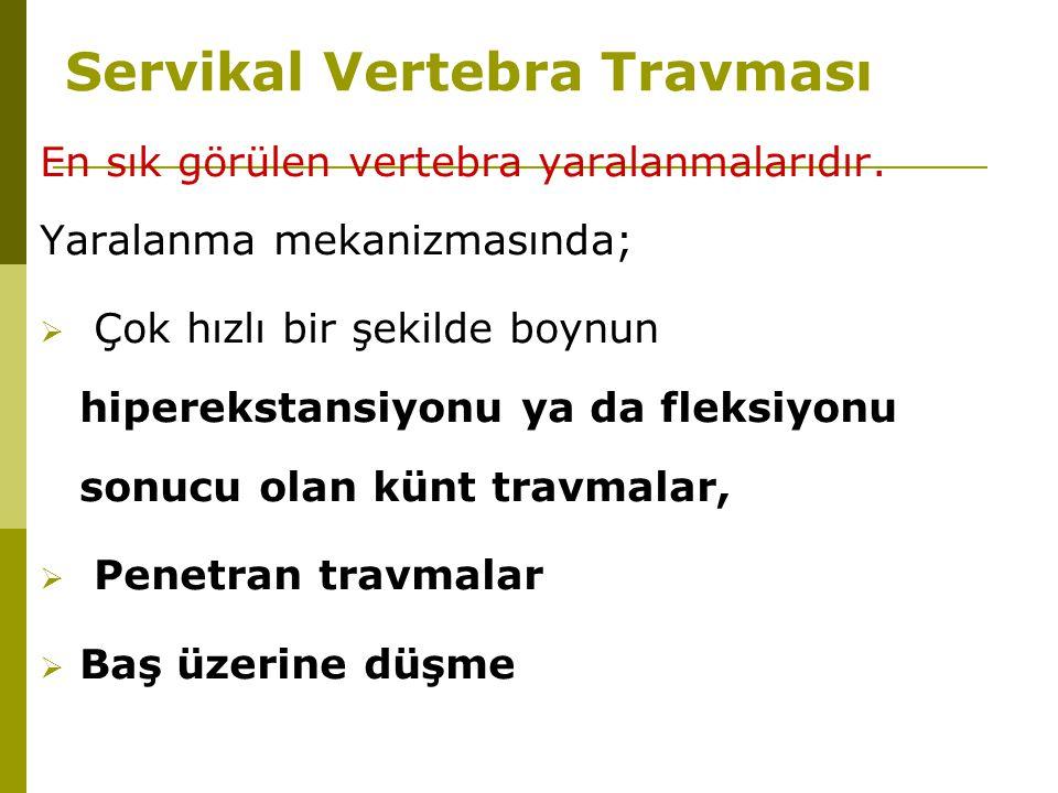 Servikal Vertebra Travması En sık görülen vertebra yaralanmalarıdır. Yaralanma mekanizmasında;  Çok hızlı bir şekilde boynun hiperekstansiyonu ya da