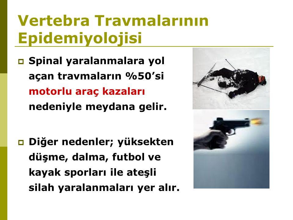 Vertebra Travmalarının Epidemiyolojisi  Spinal yaralanmalara yol açan travmaların %50'si motorlu araç kazaları nedeniyle meydana gelir.  Diğer neden