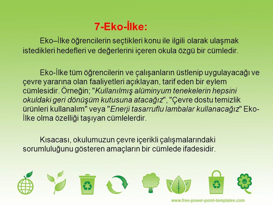 7-Eko-İlke: Eko–İlke öğrencilerin seçtikleri konu ile ilgili olarak ulaşmak istedikleri hedefleri ve değerlerini içeren okula özgü bir cümledir. Eko-İ