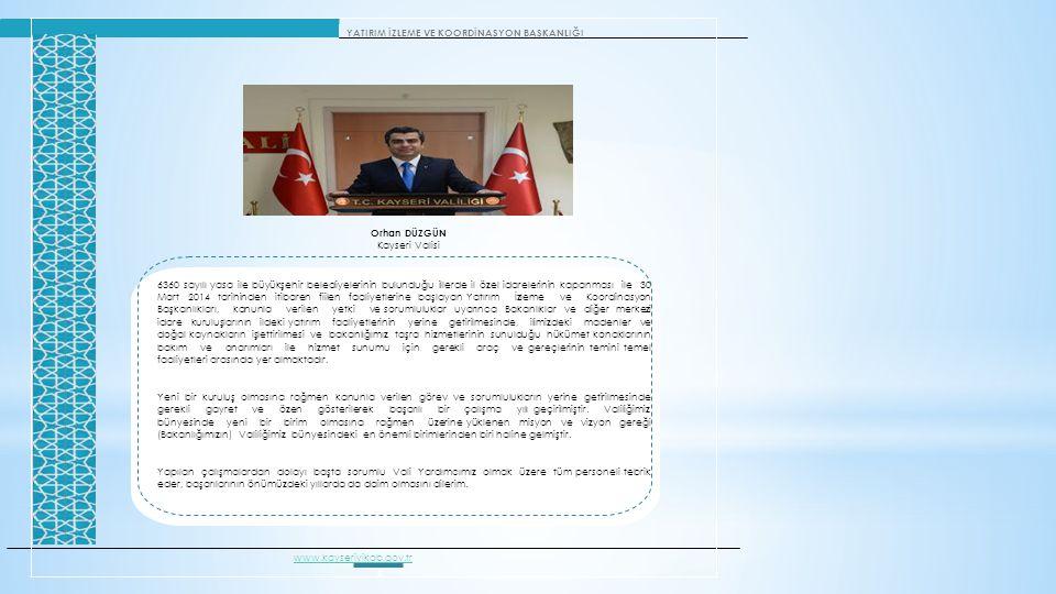 YATIRIM İZLEME VE KOORDİNASYON BAŞKANLIĞI Orhan DÜZGÜN Kayseri Valisi 6360 sayılı yasa ile büyükşehir belediyelerinin bulunduğu illerde il özel idarel