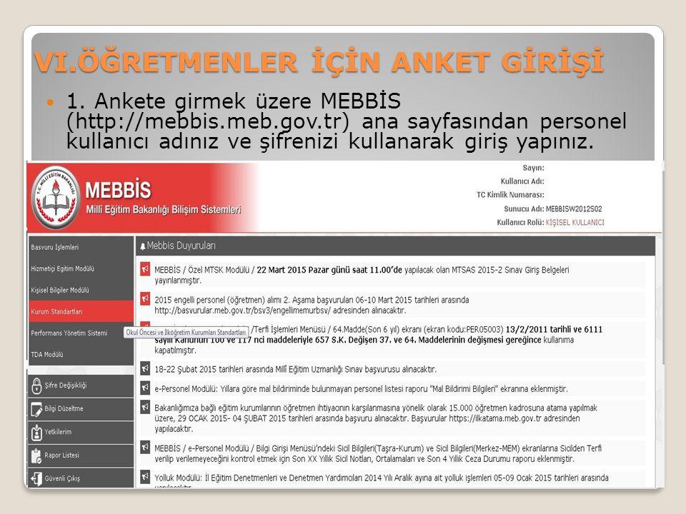 VI.ÖĞRETMENLER İÇİN ANKET GİRİŞİ 1. Ankete girmek üzere MEBBİS (http://mebbis.meb.gov.tr) ana sayfasından personel kullanıcı adınız ve şifrenizi kulla