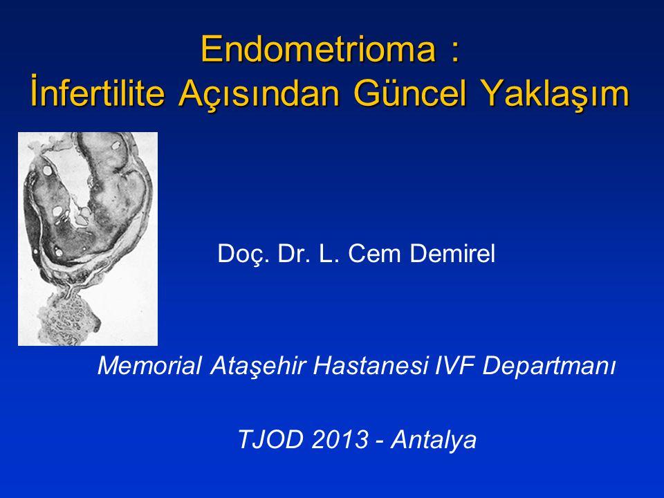 Endometrioma : İnfertilite Açısından Güncel Yaklaşım Doç. Dr. L. Cem Demirel Memorial Ataşehir Hastanesi IVF Departmanı TJOD 2013 - Antalya