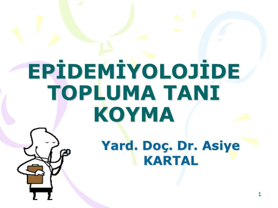 1 EPİDEMİYOLOJİDE TOPLUMA TANI KOYMA Yard. Doç. Dr. Asiye KARTAL