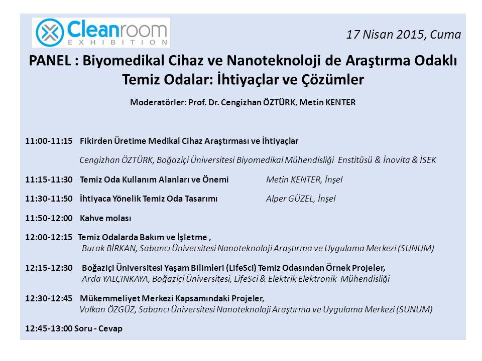 17 Nisan 2015, Cuma PANEL : Biyomedikal Cihaz ve Nanoteknoloji de Araştırma Odaklı Temiz Odalar: İhtiyaçlar ve Çözümler Moderatörler: Prof. Dr. Cengiz