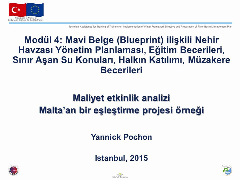 Modül 4: Mavi Belge (Blueprint) ilişkili Nehir Havzası Yönetim Planlaması, Eğitim Becerileri, Sınır Aşan Su Konuları, Halkın Katılımı, Müzakere Becerileri Maliyet etkinlik analizi Malta'an bir eşleştirme projesi örneği Yannick Pochon Istanbul, 2015