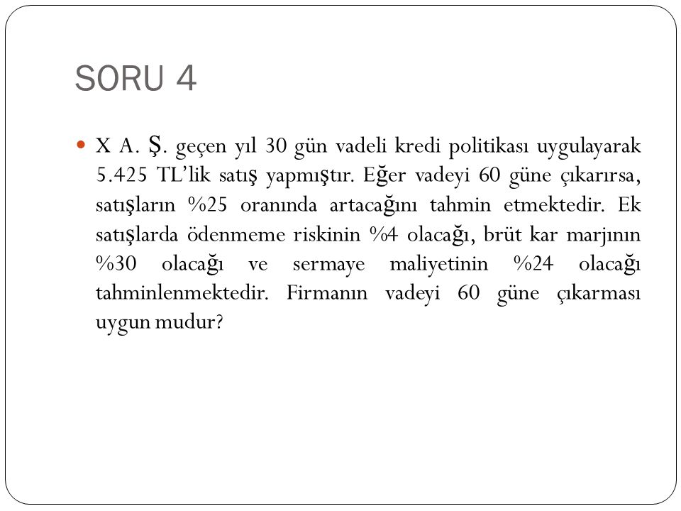 SORU 5 İş letmenin gelecek dönemde ihtiyaç duydu ğ u (satın alaca ğ ı) mal miktarı 20.000 adettir.