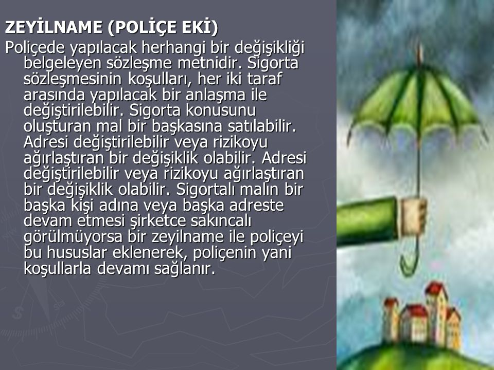 ZEYİLNAME (POLİÇE EKİ) Poliçede yapılacak herhangi bir değişikliği belgeleyen sözleşme metnidir.