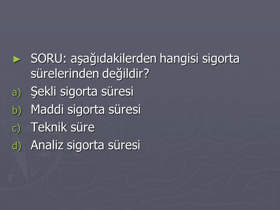 ► SORU: aşağıdakilerden hangisi sigorta sürelerinden değildir.