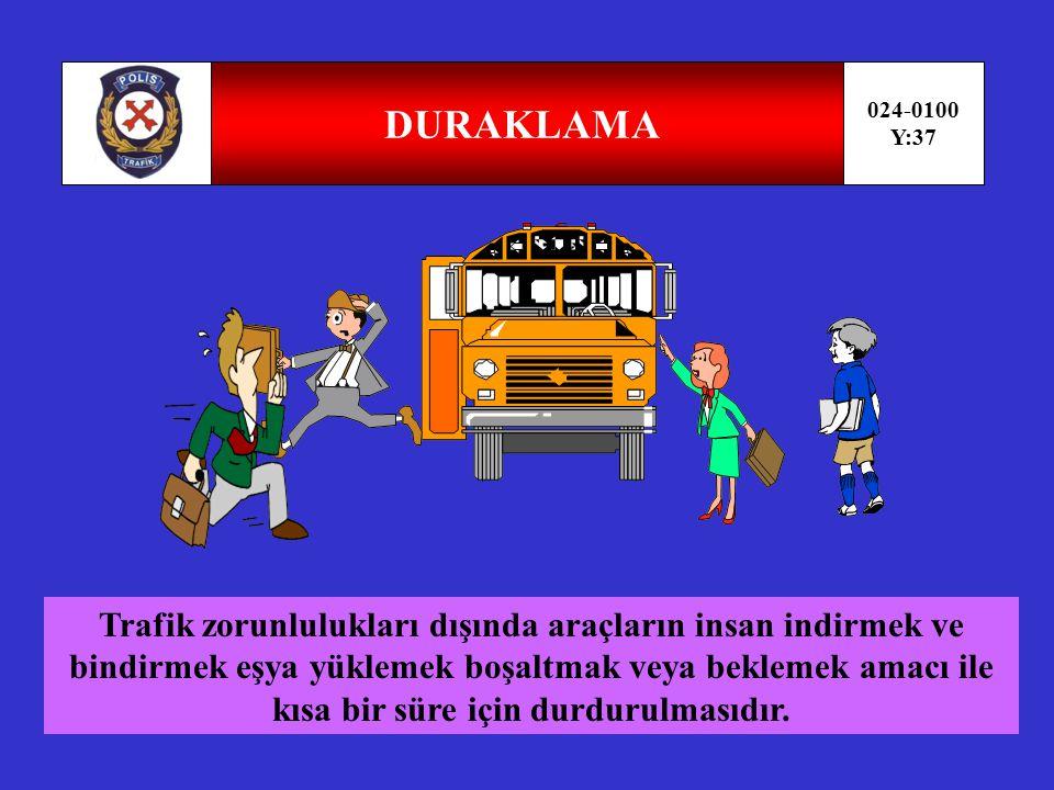 DURMA 024-0100 Y:36 Her türlü trafik zorunlulukları nedeni ile aracın durdurulmasıdır.
