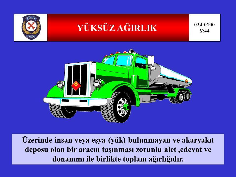 AZAMİ AĞIRLIK 024-0100 Y:43 50 TON Taşıtın güvenle taşıyabileceği azami yükle birlikte ağırlığıdır.