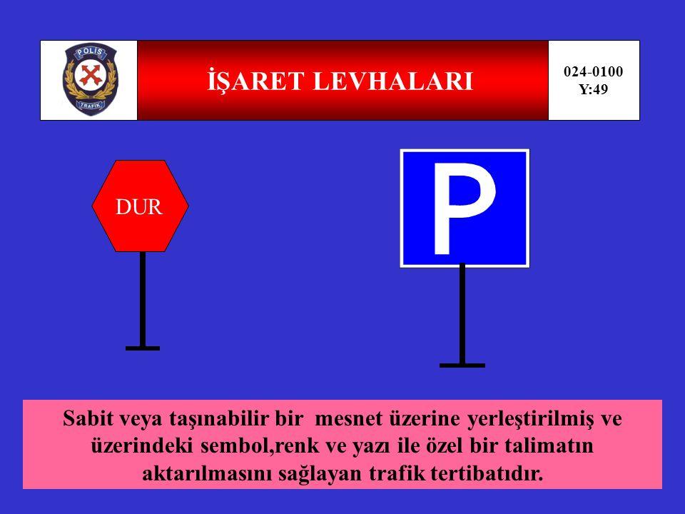 TRAFİK İŞARETLERİ 024-0100 Y:48 Trafiği düzenleme amacı ile kullanılan işaret levhaları,ışıklı ve sesli işaretler, yer işaretlemeleri ile trafik zabıtası veya diğer yetkililerin trafiği yönetmek için yaptıkları hareketlerdir.