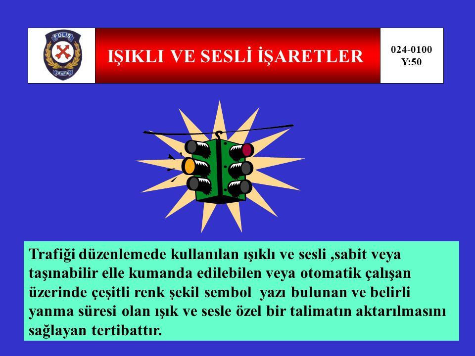 İŞARET LEVHALARI 024-0100 Y:49 Sabit veya taşınabilir bir mesnet üzerine yerleştirilmiş ve üzerindeki sembol,renk ve yazı ile özel bir talimatın aktarılmasını sağlayan trafik tertibatıdır.