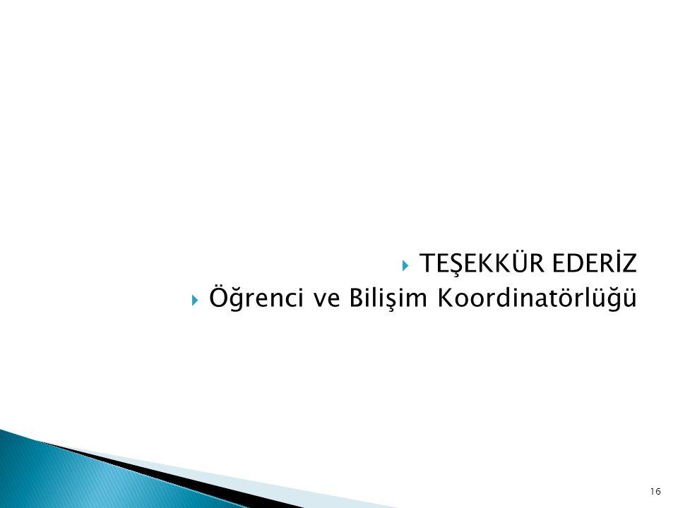  TEŞEKKÜR EDERİZ  Öğrenci ve Bilişim Koordinatörlüğü 16