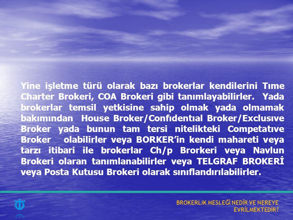 Yine işletme türü olarak bazı brokerlar kendilerini Tıme Charter Brokeri, COA Brokeri gibi tanımlayabilirler.