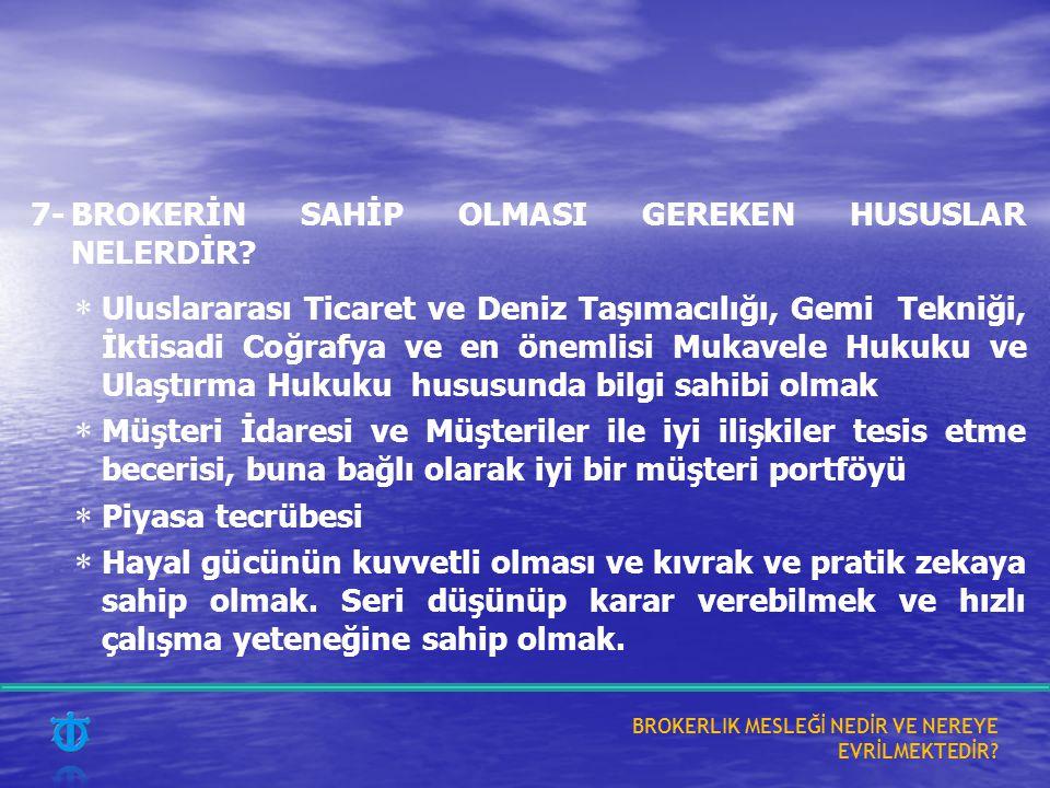 7-BROKERİN SAHİP OLMASI GEREKEN HUSUSLAR NELERDİR?  Uluslararası Ticaret ve Deniz Taşımacılığı, Gemi Tekniği, İktisadi Coğrafya ve en önemlisi Mukave