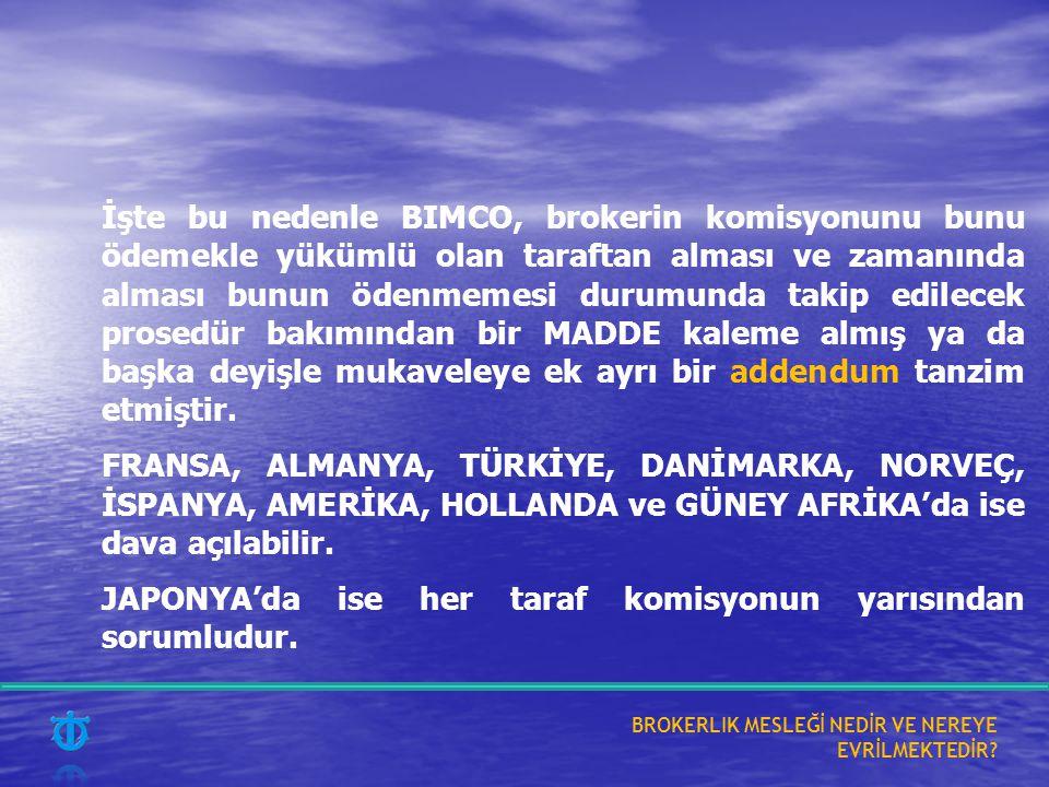İşte bu nedenle BIMCO, brokerin komisyonunu bunu ödemekle yükümlü olan taraftan alması ve zamanında alması bunun ödenmemesi durumunda takip edilecek p