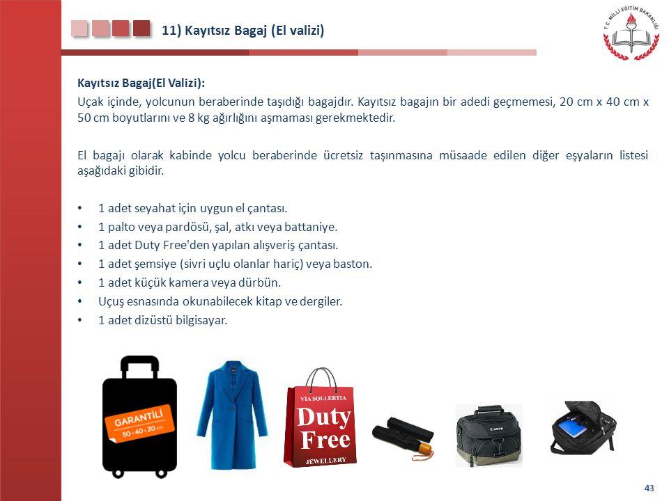 12) El Bagajı(Kayıtsız Bagaj) Kısıtlama Tüm iç hat ve dış hat uçuşlarınızda el bagajlarınızda bulundurabileceğiniz malzemeler ile ilgili kimi kısıtlamalar bulunmaktadır.