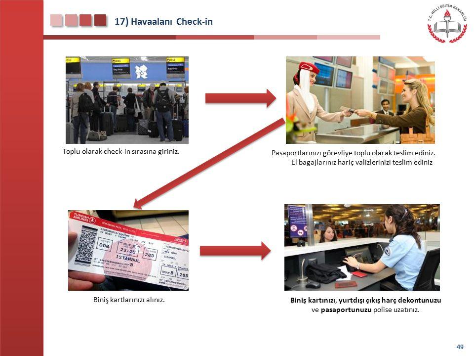 18) Havaalanı Check-in 50 Biniş kartınızın üzerinde yazan Gate (kapı) numarasının bulunduğu bekleme salonuna gidiniz.