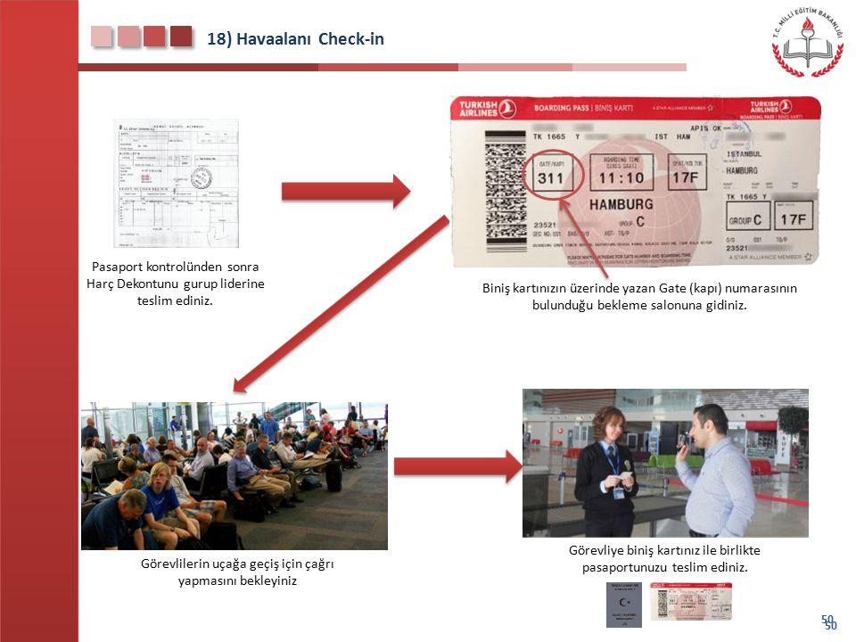19) Havaalanı Check-in 51 Görevli biniş kartınızın büyük bölümünü kendisi alacak küçük bölümü ise yolcuya verecektir.